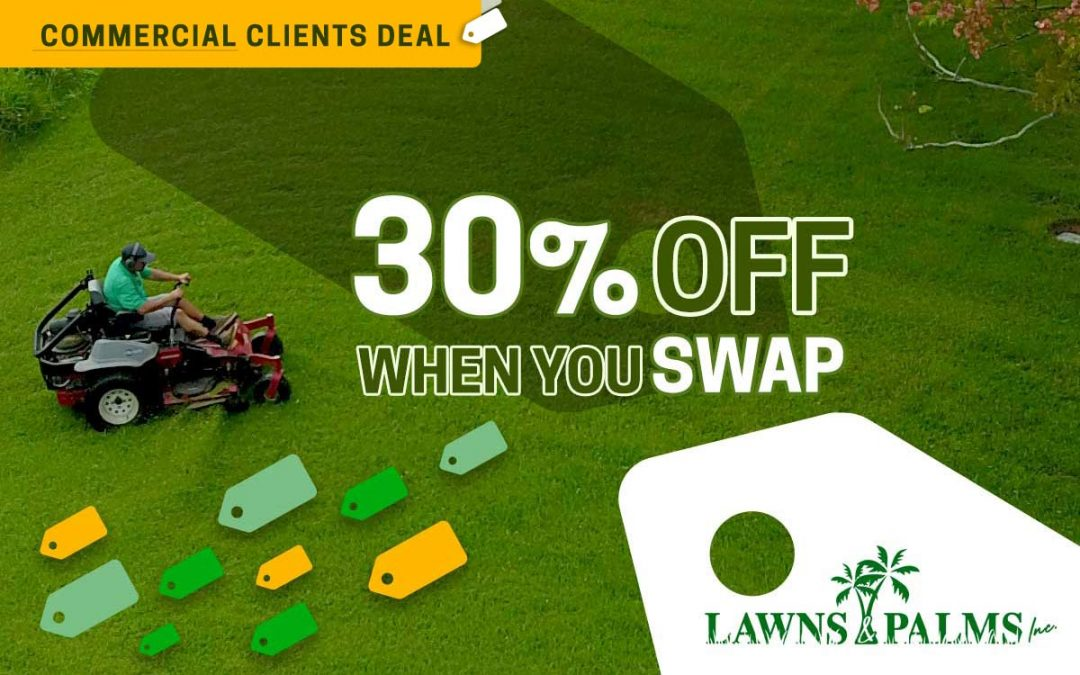 30% Off When You Swap to Lawns and Palms